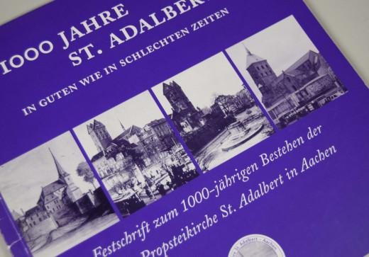 1000 Jahre St. Adalbert - In guten wie in schlechten Zeiten; Festschrift St. Adalbert Aachen